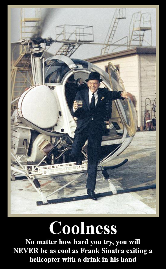 Frank Sinatra will always be cooler than you. Always.