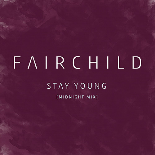 FAIRCHILD - Stay Young (Midnight Mix)