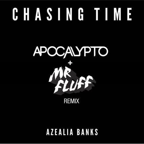 Azealia Banks - Chasing Time (Apocalypto & Mr. Fluff Remix)