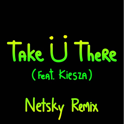 Jack U - Take Ü There (feat. Kiesza) [Netsky Remix]