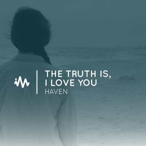 Haven - The Truth Is, I Love You